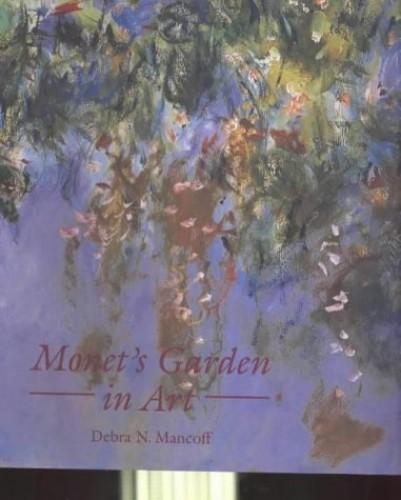 Monet's Garden in Art By Debra N. Mancoff
