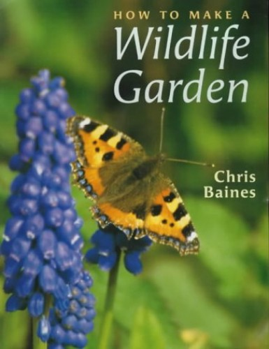 How to Make a Wildlife Garden By Chris Baines