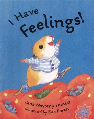 I Have Feelings! By Jana Novotny-Hunter