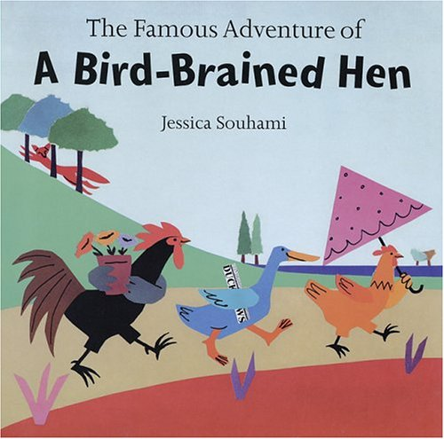 Famous Adventure of a Bird- Brained Hen By Jessica Souhami