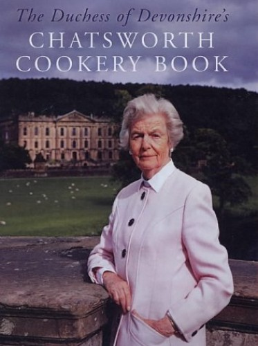 The Duchess of Devonshire's Chatsworth Cookbook by The Duchess of Devonshire