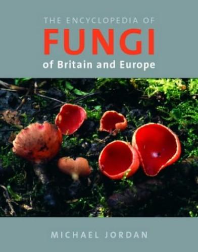 The Encyclopedia of Fungi of Britain and Europe By Michael Jordan