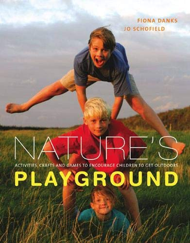 Nature's Playground: Activities, Crafts and Games to Encourage Children to Get Outdoors by Fiona Danks