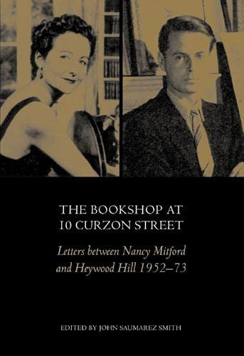 The Bookshop at 10 Curzon Street: Letters Between Nancy Mitford and Heywood Hill 1952-73 by John Saumarez Smith