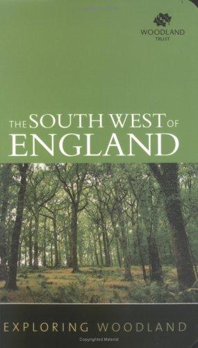 Exploring Woodland: Southwest England By Woodland Trust