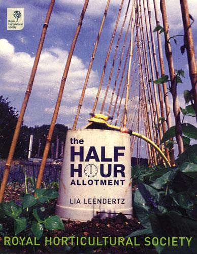 The Half-hour Allotment: Extraordinary Crops from Every Day Efforts (Royal Horticultural Society) By Lia Leendertz