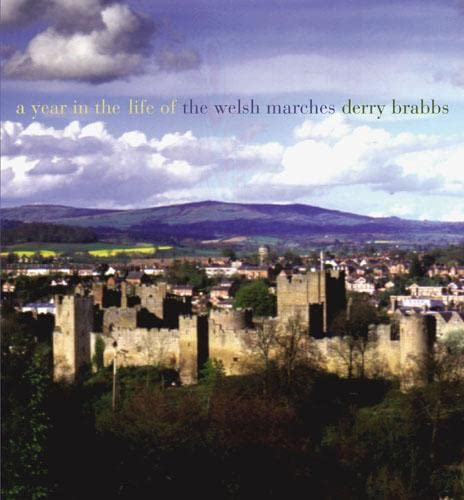 A Year in the Life of the Welsh Marches By Derry Brabbs