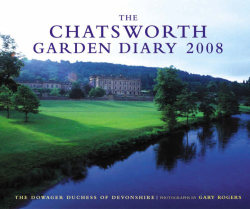 The Chatsworth Garden Diary 2008: The Dowager Duchess of Devonshire By The Dowager Duchess of Devonshire