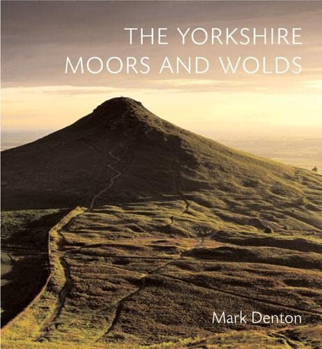 The Yorkshire Moors and Wolds By Mark Denton