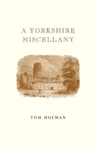 A Yorkshire Miscellany By Tom Holman