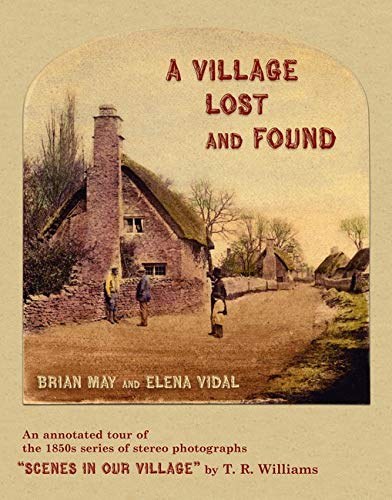 "A Village Lost and Found: ""Scenes in Our Village"" by T. R. Williams. An Annotated Tour of the 1850s Series of Stereo Photographs"