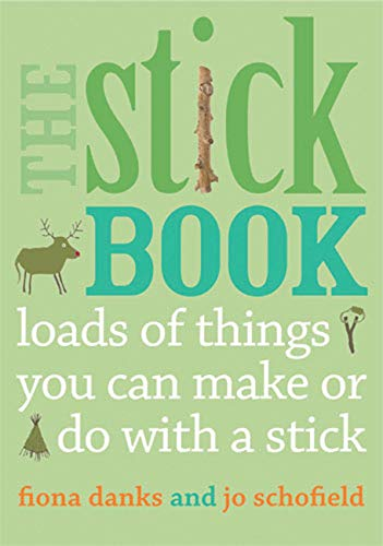 The Stick Book: Loads of things you can make or do with  a stick (Going Wild) By Fiona Danks
