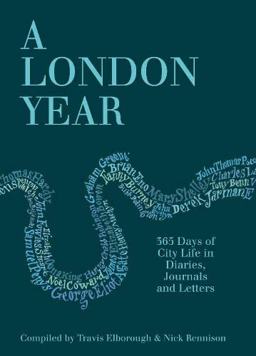 A London Year: 365 Days of City Life in Diaries, Journals and Letters by Travis Elborough