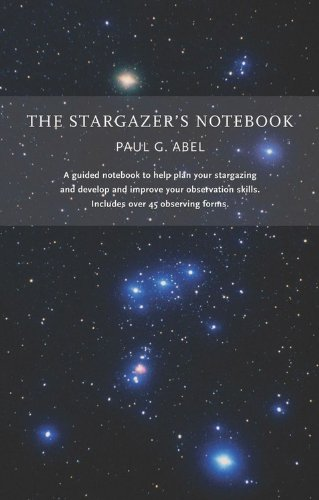 The The Stargazer's Notebook By Paul G. Abel