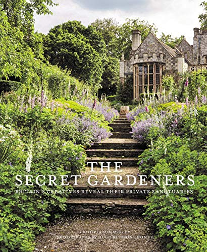 Secret Gardeners: Britain's Creatives Reveal Their Private Sanctuaries By Victoria Summerley