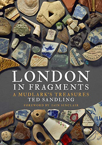 London in Fragments: A Mudlark's Treasures by Edward Sandling