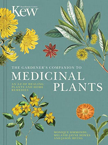 The Gardener's Companion to Medicinal Plants: An A-Z of Healing Plants and Home Remedies (Royal Botanic Gardens Kew) By Royal Botanic Gardens, Kew