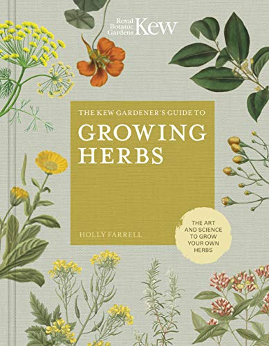 The Kew Gardener's Guide to Growing Herbs: The art and science to grow your own herbs (Kew Experts) By Holly Farrell