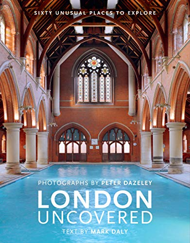 London Uncovered (New Edition) By By (photographer) Peter Dazeley