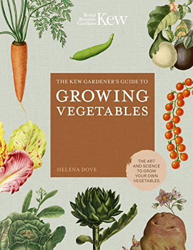 The Kew Gardener's Guide to Growing Vegetables By Helena Dove