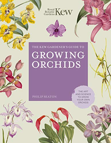The Kew Gardener's Guide to Growing Orchids By Philip Seaton