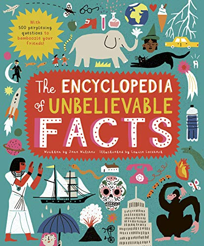 The Encyclopedia of Unbelievable Facts By Louise Lockhart