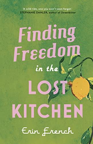 Finding Freedom in the Lost Kitchen von Erin French