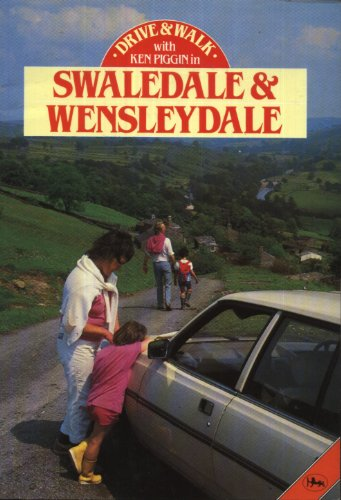 Drive and Walk in Swaledale and Wensleydale (Breydon) By J.K.E. Piggin