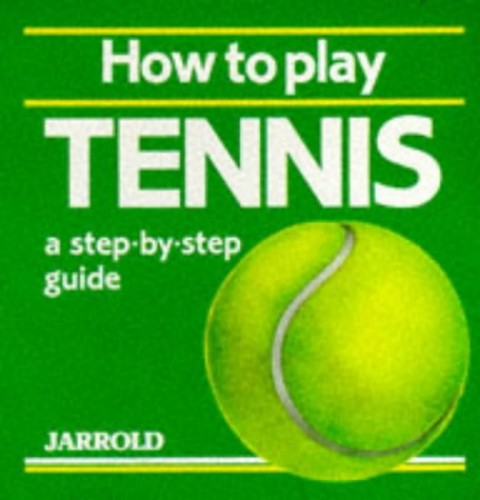 How to Play Tennis By Edited by Mike Shaw