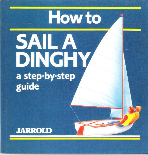 How to Sail a Dinghy By Liz French