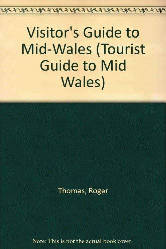 Visitor's Guide to Mid-Wales By Roger Thomas