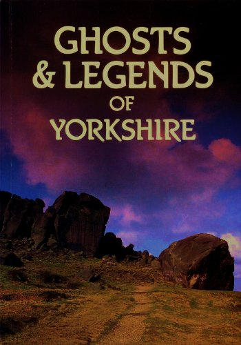Ghosts and Legends of Yorkshire By Andy Roberts