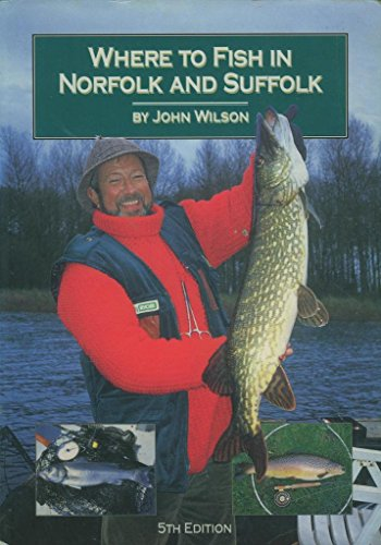 Where to Fish in Norfolk and Suffolk By John Wilson