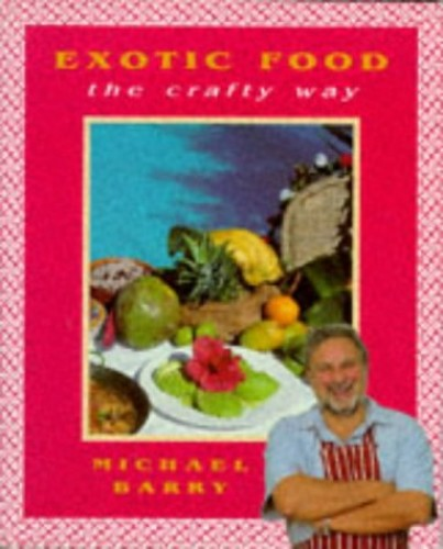 Exotic Food the Crafty Way By Michael Barry
