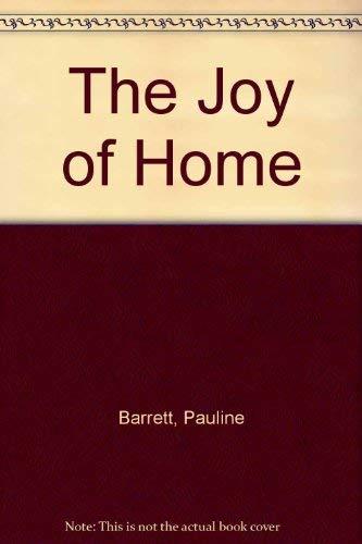 The Joy of Home By Pauline Barrett