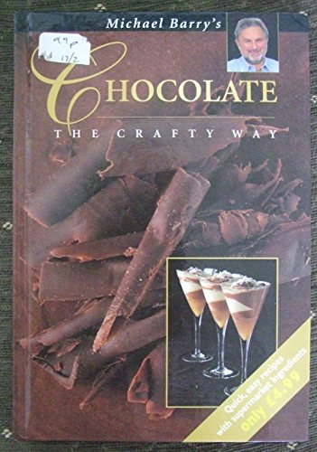 Michael Barry's Chocolate Recipes the Crafty Way By Michael Barry