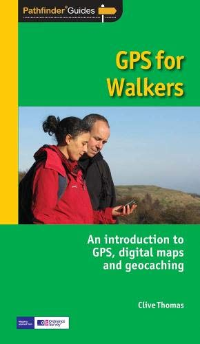 GPS for Walkers: An Introduction to Gps,Digital Maps and Geocaching (Pathfinder Guide) By Clive Thomas