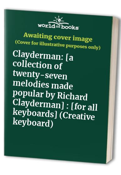 Clayderman: [a collection of twenty-seven melodies made popular by Richard Clayderman] : [for all keyboards] (Creative keyboard)
