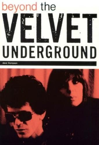 "Beyond the ""Velvet Underground"" By Dave Thompson"