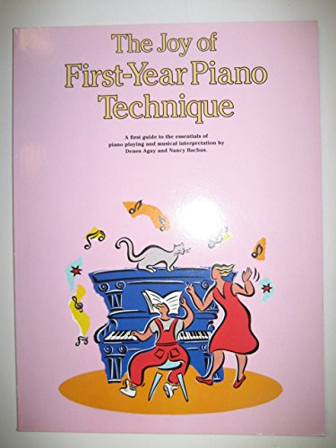 The Joy of First-Year Piano Technique: A first guide to the essentials of piano playing and musical interpretation by Denes Agay and Nancy Bachus By Denes Agay