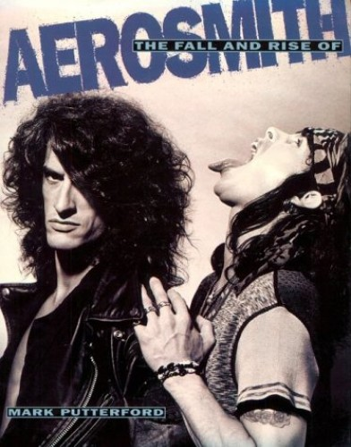 """The Fall and Rise of """"Aerosmith"""" By Mark Putterford"""