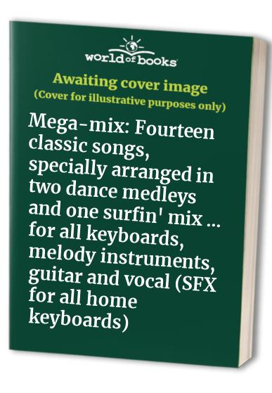 Mega-mix: Fourteen classic songs, specially arranged in two dance medleys and one surfin' mix ... for all keyboards, melody instruments, guitar and vocal (SFX for all home keyboards)