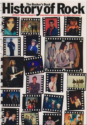 History of rock: The busker's book : 100 rock classics arranged for piano/keyboard/organ/guitar with guitar chord boxes