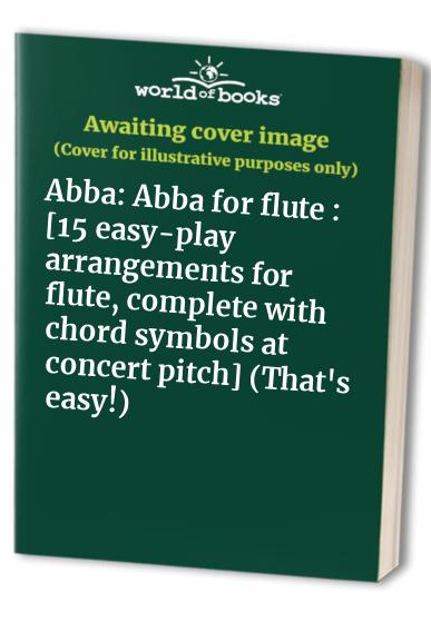 Abba: Abba for flute : [15 easy-play arrangements for flute, complete with chord symbols at concert pitch] (That's easy!) By Abba (Group)