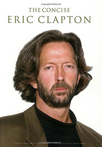 The Concise Eric Clapton By Hal Leonard Publishing Corporation
