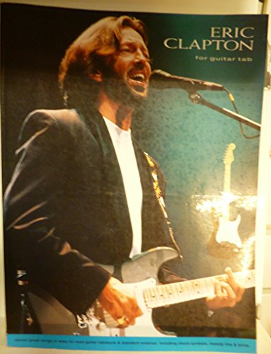 Eric Clapton for guitar tab: [eleven great songs in easy-to-read guitar tablature & standard notation, including chord symbols, melody line & lyrics] By Eric Clapton