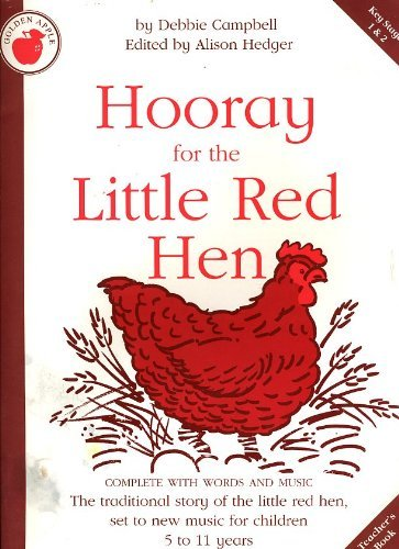 Hooray for the little red hen: The traditional story set to new music : includes mime, action songs and dance : for children 5 to 11 years : complete with vocal line piano accompaniment, chord symbols By Debbie Campbell