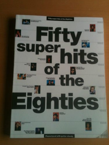 Fifty super hits of the eighties: [piano/vocal with guitar chords]