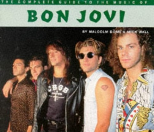 """The Complete Guide to the Music of """"Bon Jovi"""" By Malcolm Dome"""