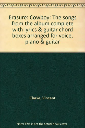 Erasure: Cowboy: The songs from the album complete with lyrics & guitar chord boxes arranged for voice, piano & guitar By Vincent Clarke
